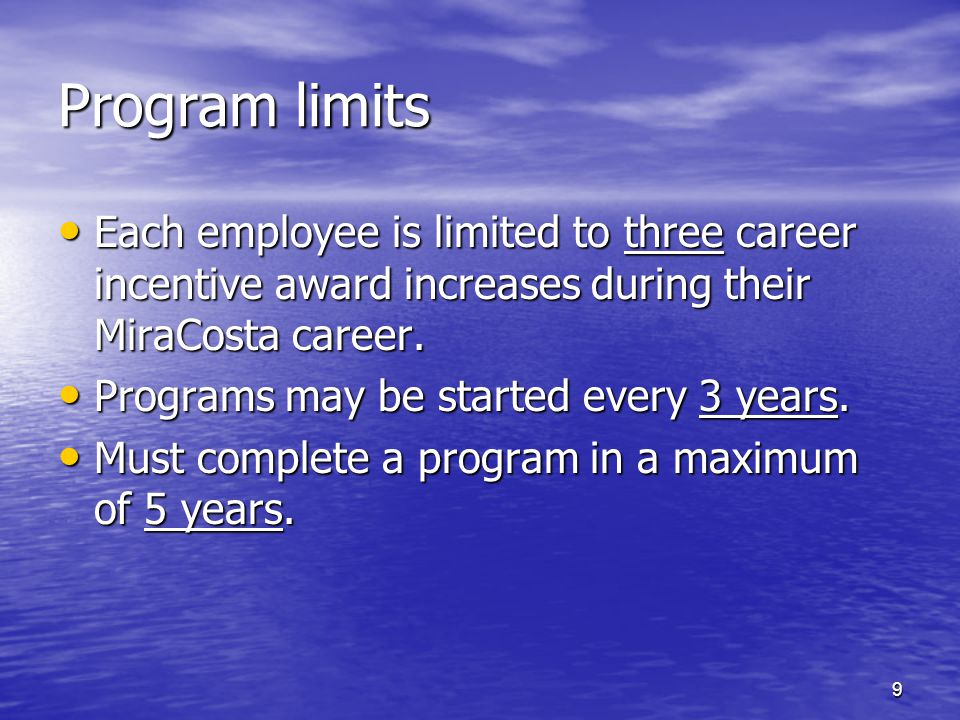 Program limits Each employee is limited to three career incentive award increases during their MiraCosta career.