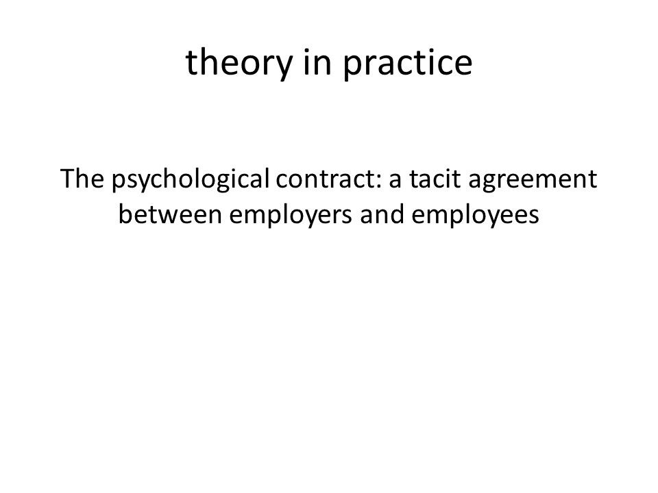 theory in practice The psychological contract: a tacit agreement between employers and employees