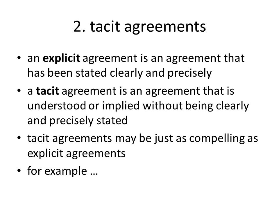 2. tacit agreements an explicit agreement is an agreement that has been stated clearly and precisely a tacit agreement is an agreement that is underst