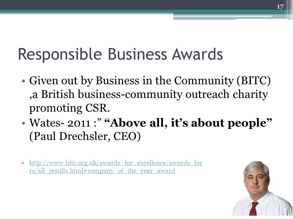 Responsible Business Awards Given out by Business in the Community (BITC),a British business-community outreach charity promoting CSR.