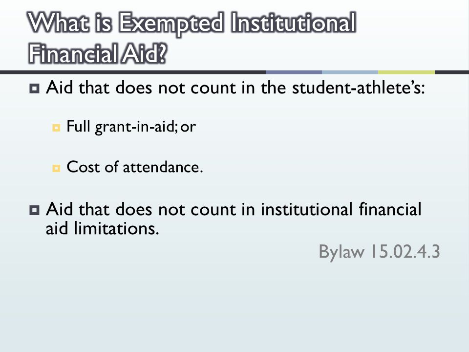  Aid that does not count in the student-athlete's:  Full grant-in-aid; or  Cost of attendance.
