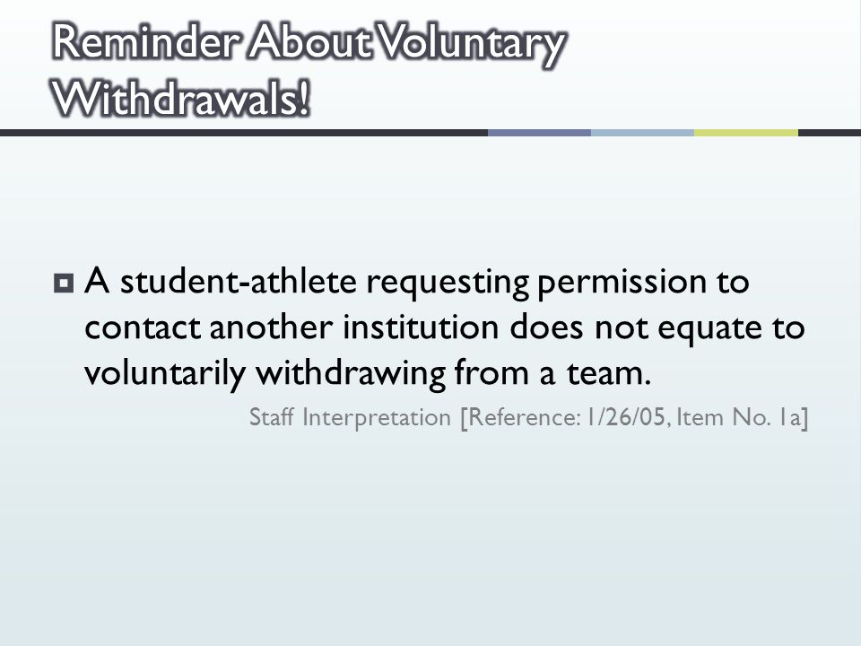  A student-athlete requesting permission to contact another institution does not equate to voluntarily withdrawing from a team.