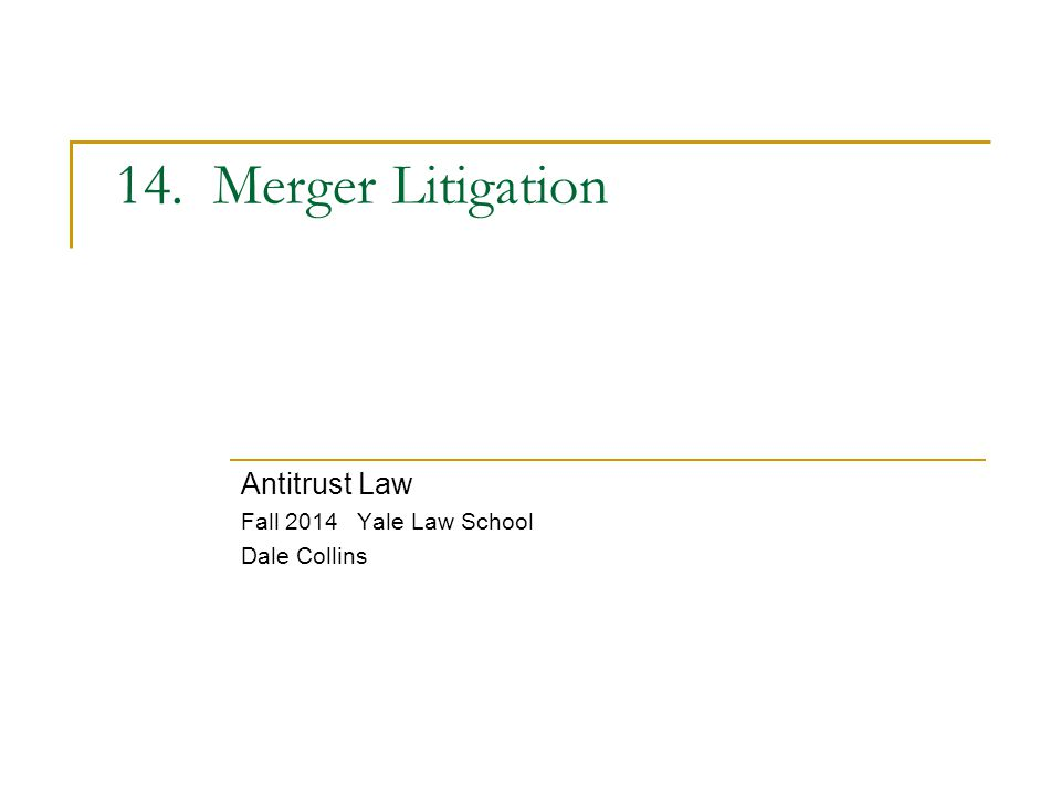 14. Merger Litigation Antitrust Law Fall 2014 Yale Law School Dale Collins
