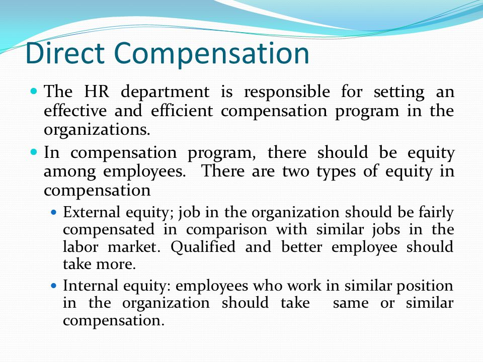 Direct Compensation The HR department is responsible for setting an effective and efficient compensation program in the organizations. In compensation