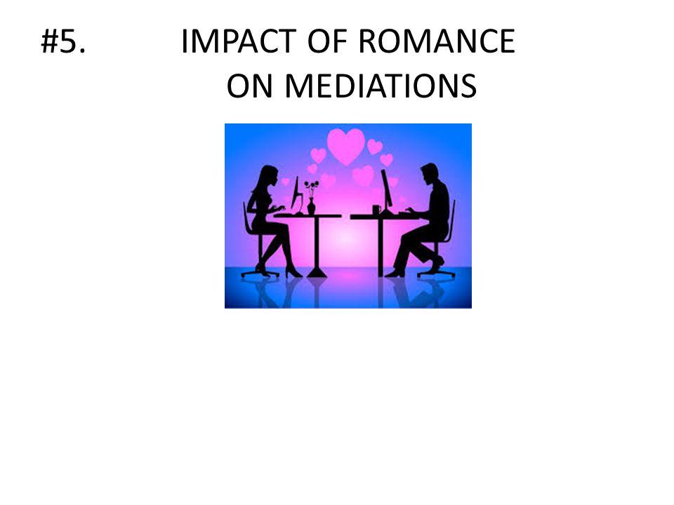 #5. IMPACT OF ROMANCE ON MEDIATIONS