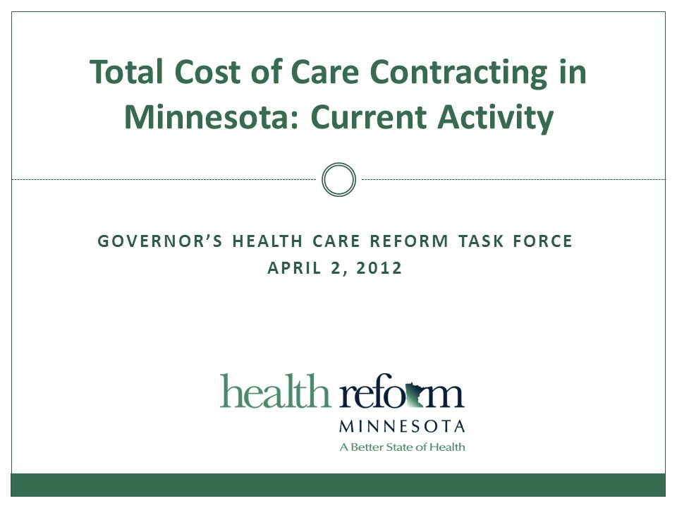 GOVERNOR'S HEALTH CARE REFORM TASK FORCE APRIL 2, 2012 Total Cost of Care Contracting in Minnesota: Current Activity