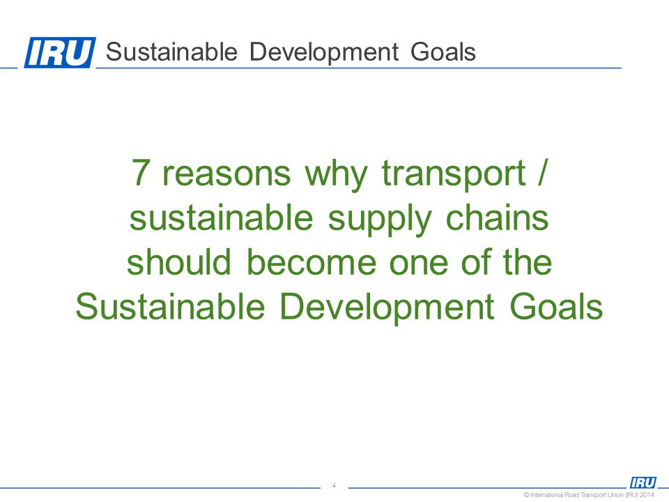 4 Sustainable Development Goals 7 reasons why transport / sustainable supply chains should become one of the Sustainable Development Goals