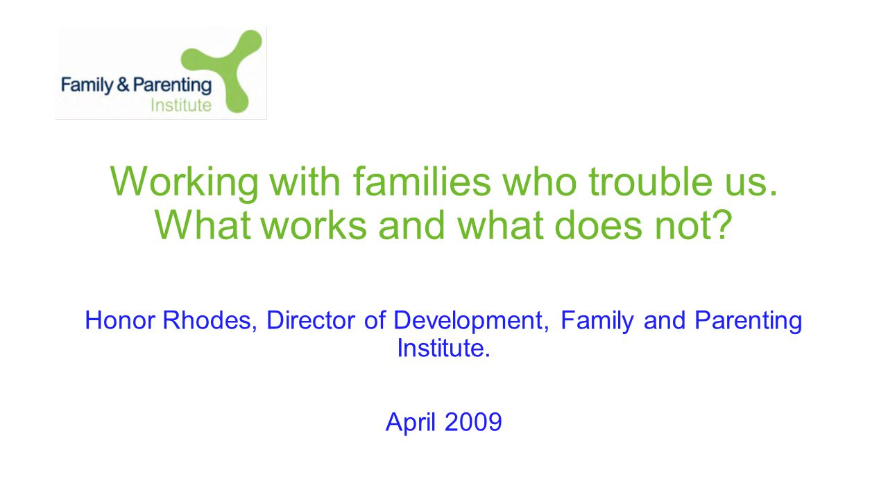 Working with families who trouble us. What works and what does not.
