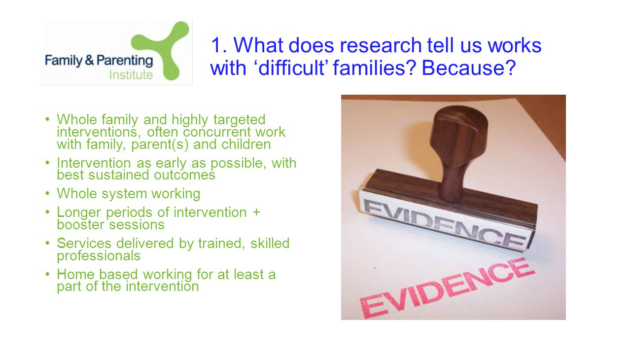 1. What does research tell us works with 'difficult' families.