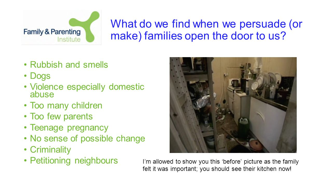 What do we find when we persuade (or make) families open the door to us.
