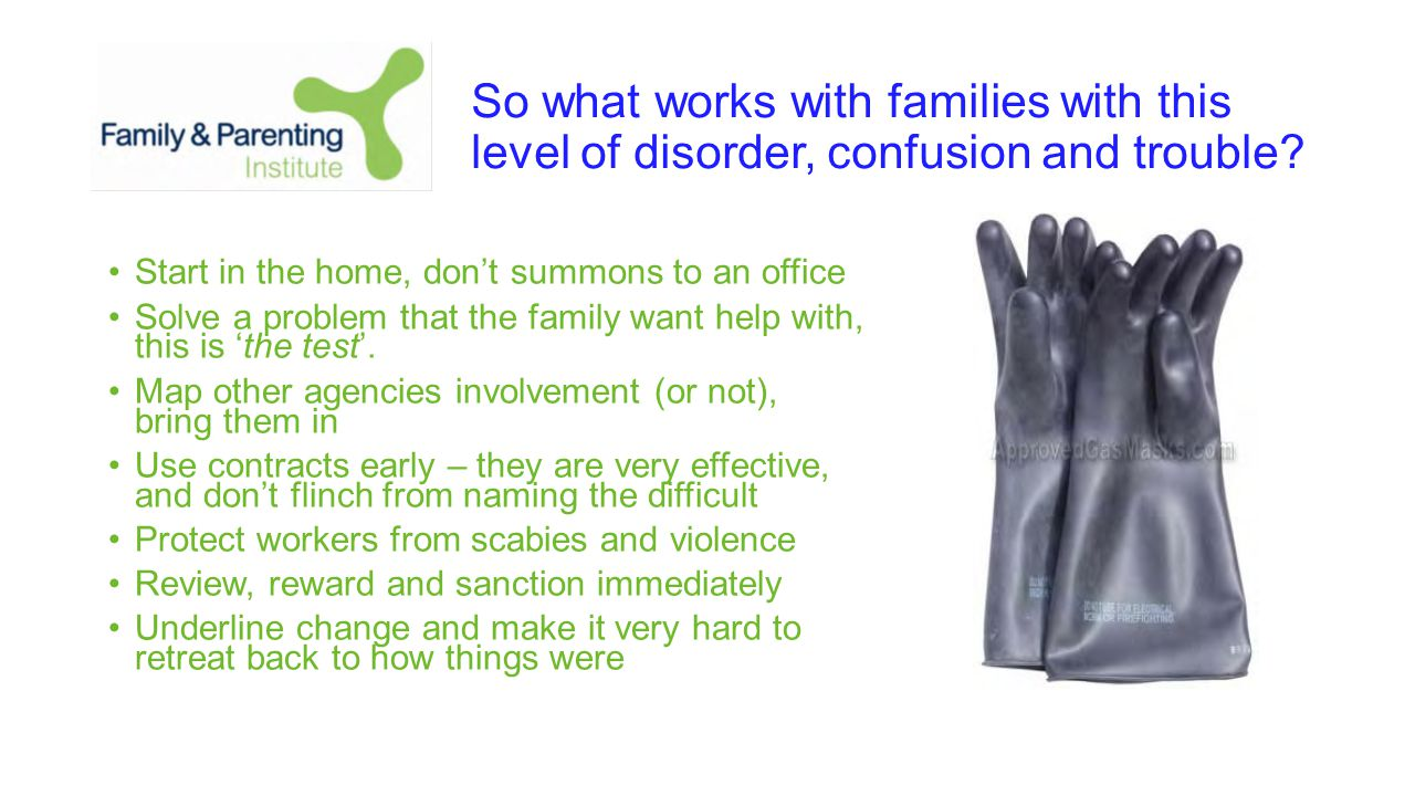 So what works with families with this level of disorder, confusion and trouble.