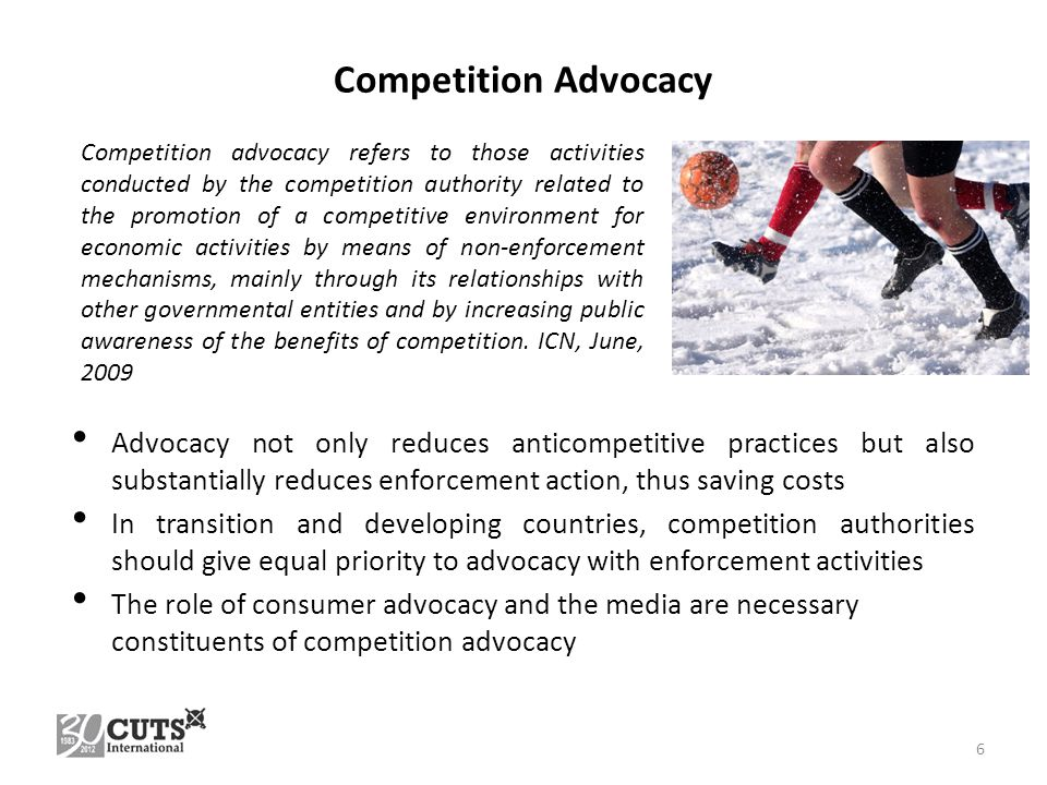 Competition Advocacy Advocacy not only reduces anticompetitive practices but also substantially reduces enforcement action, thus saving costs In trans