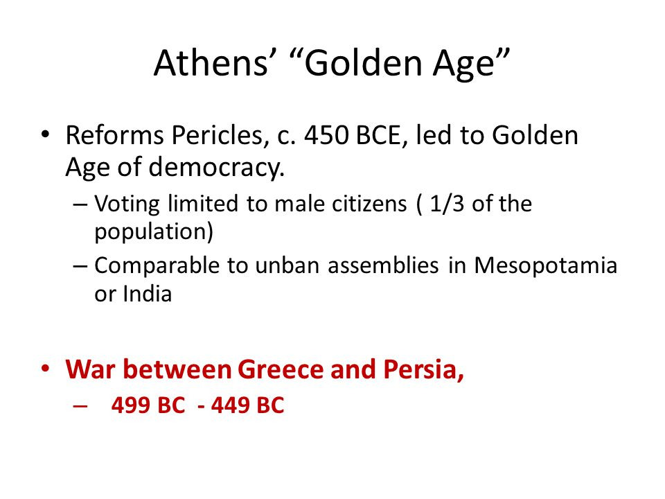 Athens' Golden Age Reforms Pericles, c. 450 BCE, led to Golden Age of democracy.