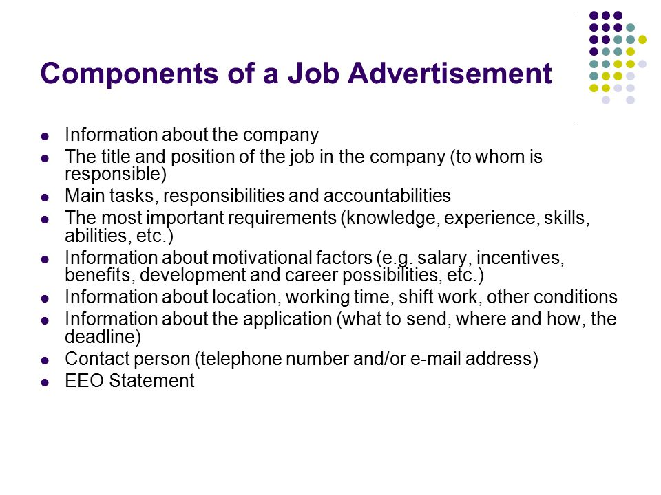 Where to Advertise the Job Church Colleges Employee Referrals Job Boards Job Fairs Networking events Newspapers Social Media sites State Employment Office Temporary Staffing firms Trade Associations