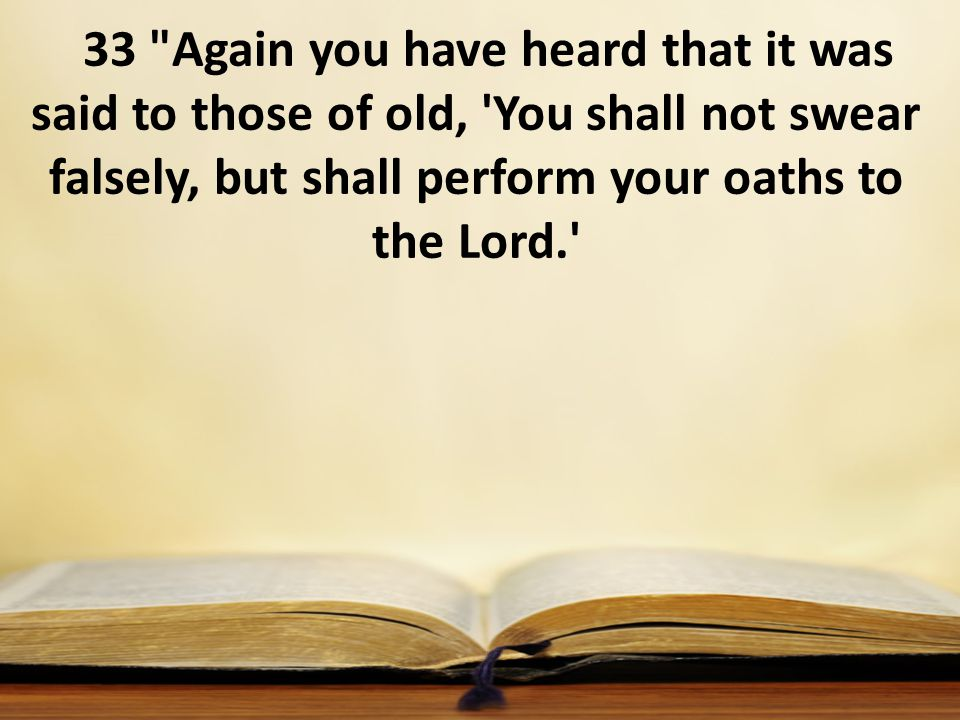 33 Again you have heard that it was said to those of old, You shall not swear falsely, but shall perform your oaths to the Lord.
