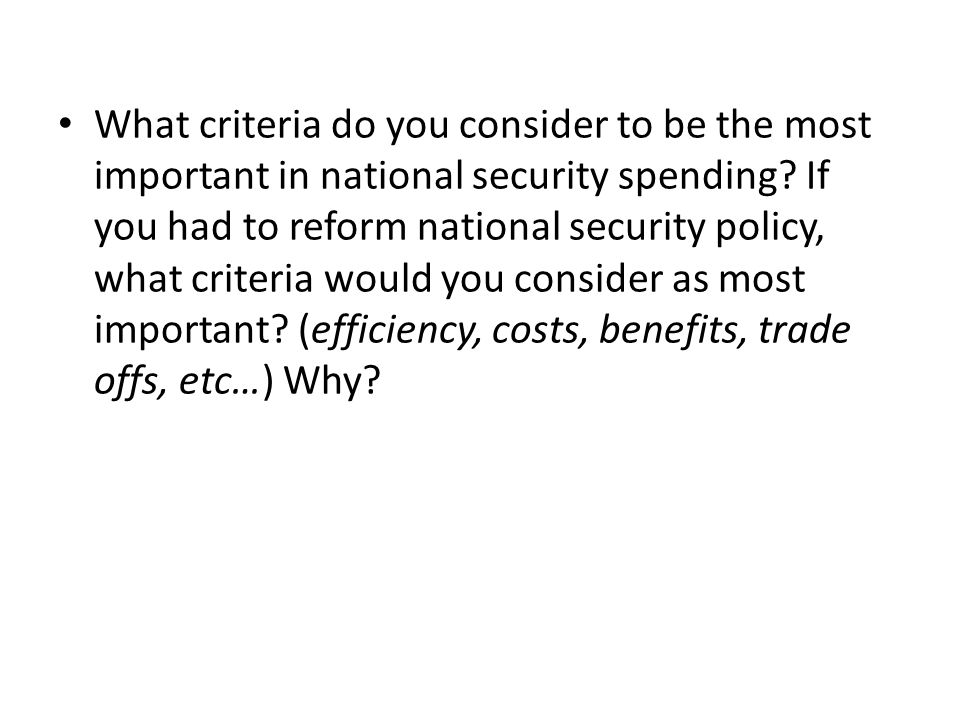 What criteria do you consider to be the most important in national security spending.