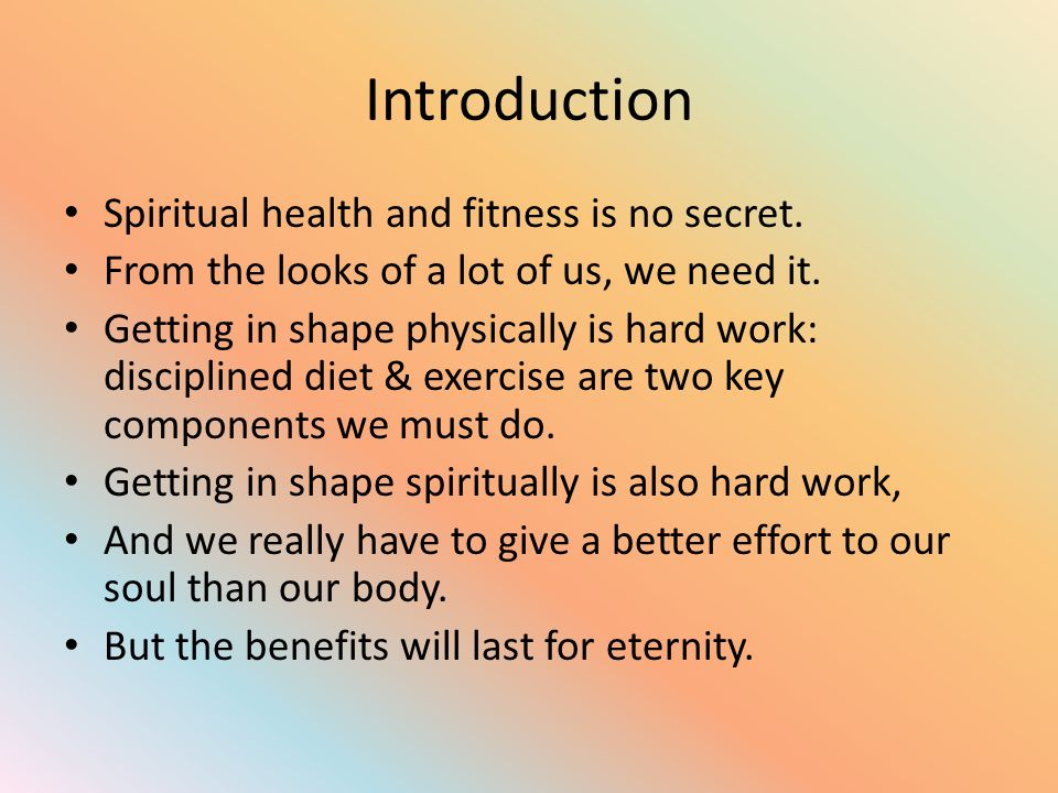 Introduction Signs that we need to get in shape: Physically: over weight; lack of mobility; that certain dress size; our overall feeling of energy or lack thereof and so on.