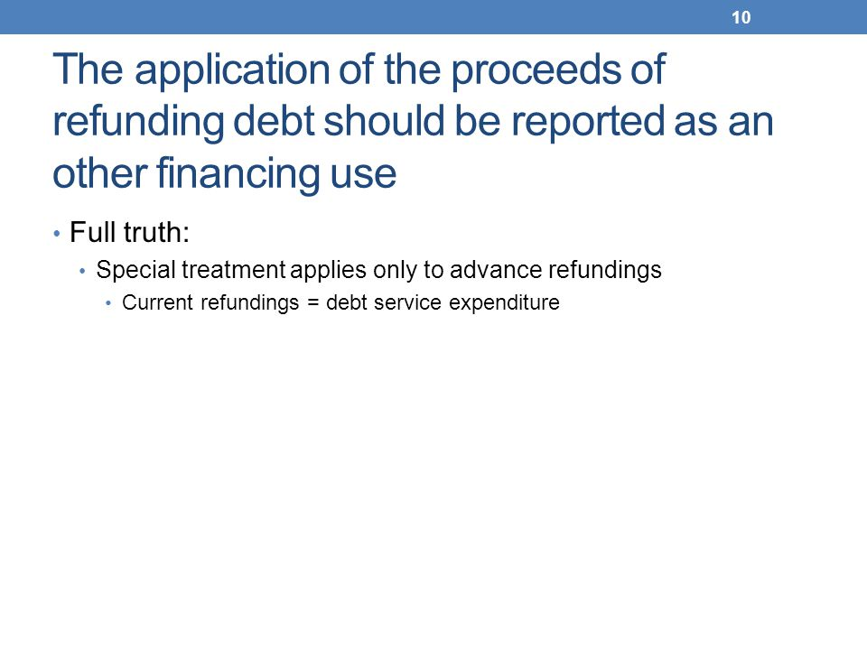 The application of the proceeds of refunding debt should be reported as an other financing use Full truth: Special treatment applies only to advance r