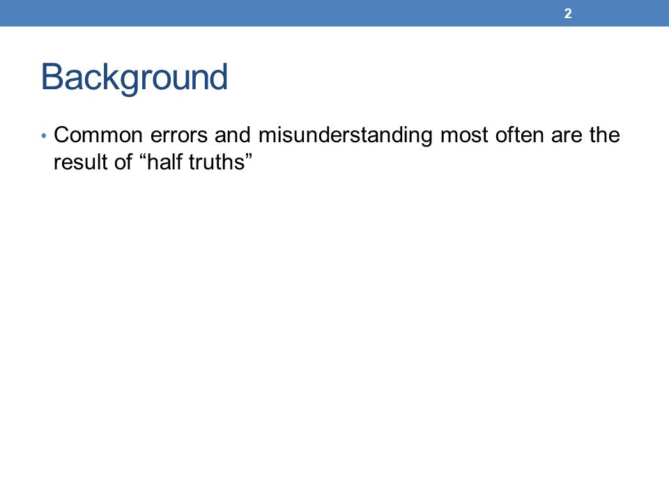 "Background Common errors and misunderstanding most often are the result of ""half truths"" 2"