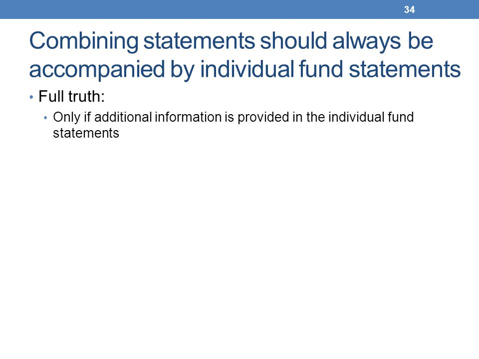 Combining statements should always be accompanied by individual fund statements Full truth: Only if additional information is provided in the individu