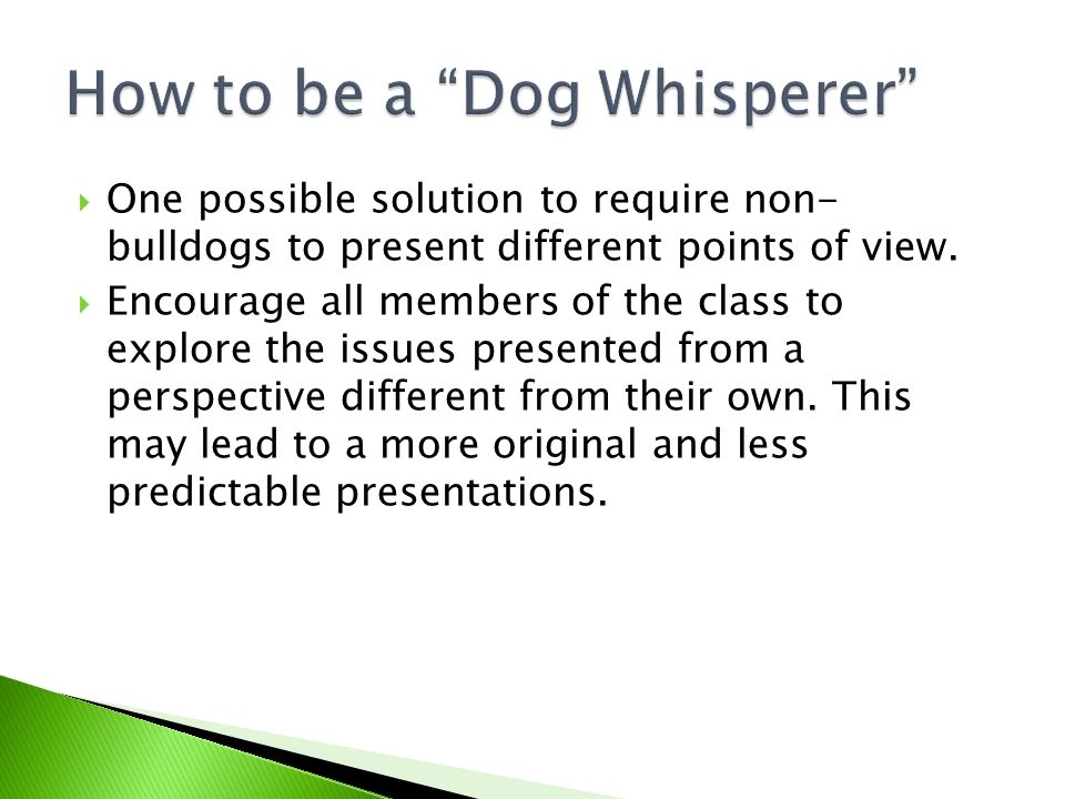  One possible solution to require non- bulldogs to present different points of view.