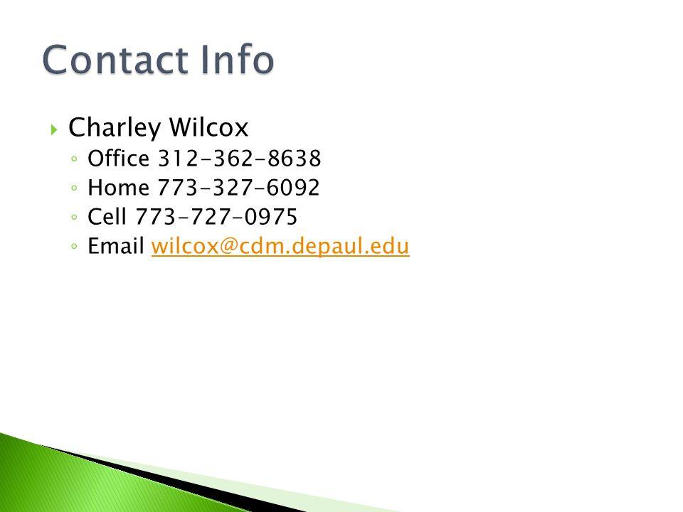  Charley Wilcox ◦ Office 312-362-8638 ◦ Home 773-327-6092 ◦ Cell 773-727-0975 ◦ Email wilcox@cdm.depaul.eduwilcox@cdm.depaul.edu