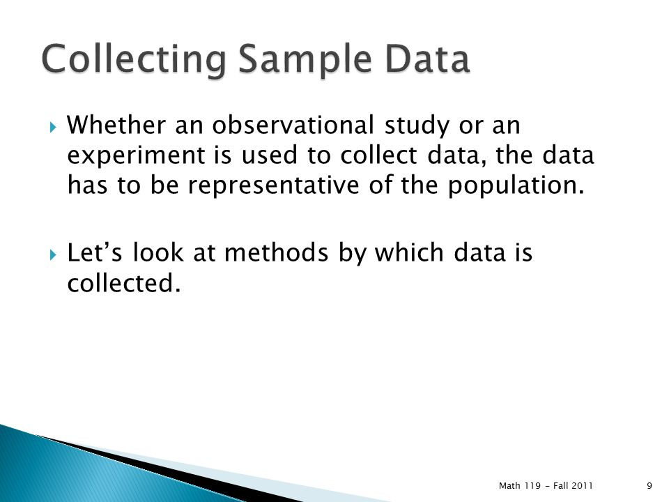  Whether an observational study or an experiment is used to collect data, the data has to be representative of the population.  Let's look at method