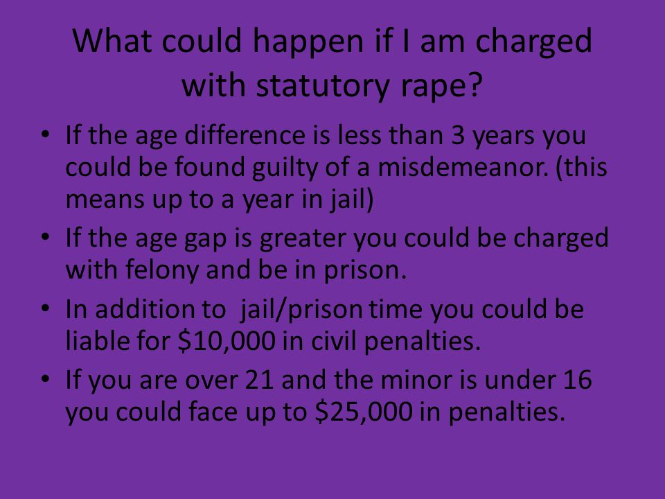 What could happen if I am charged with statutory rape.