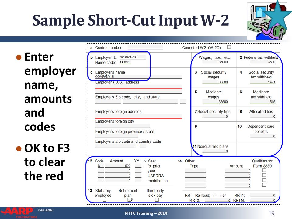 TAX-AIDE Sample Short-Cut Input W-2 ● Enter employer name, amounts and codes ● OK to F3 to clear the red NTTC Training – 2014 19