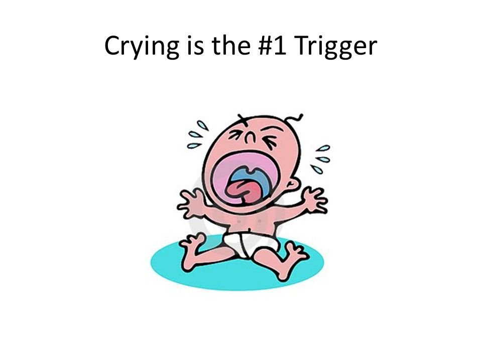 Crying is the #1 Trigger