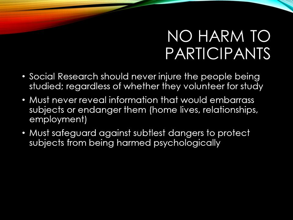 Must work to avoid revealing sensitive information Study may cause subject to focus on aspects of their lives that they do not usually think about Can't protect against all risks but a sound research design can reduce the possibilities
