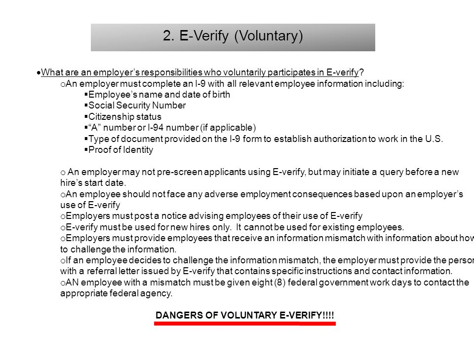 2. E-Verify (Voluntary)  What are an employer's responsibilities who voluntarily participates in E-verify? o An employer must complete an I-9 with al