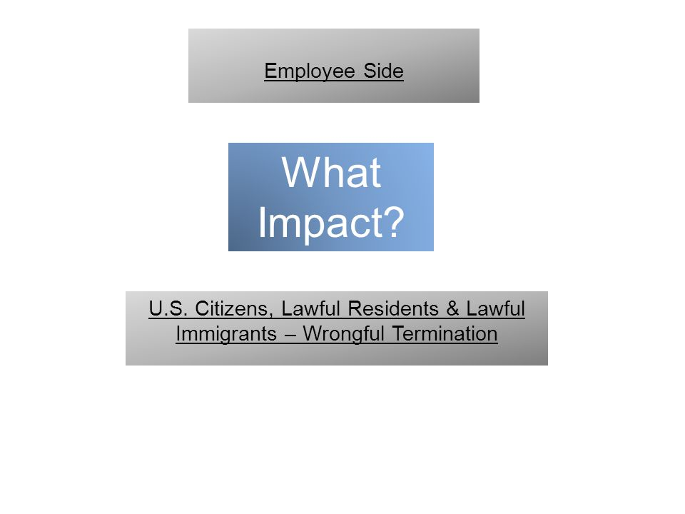 What Impact? U.S. Citizens, Lawful Residents & Lawful Immigrants – Wrongful Termination Employee Side