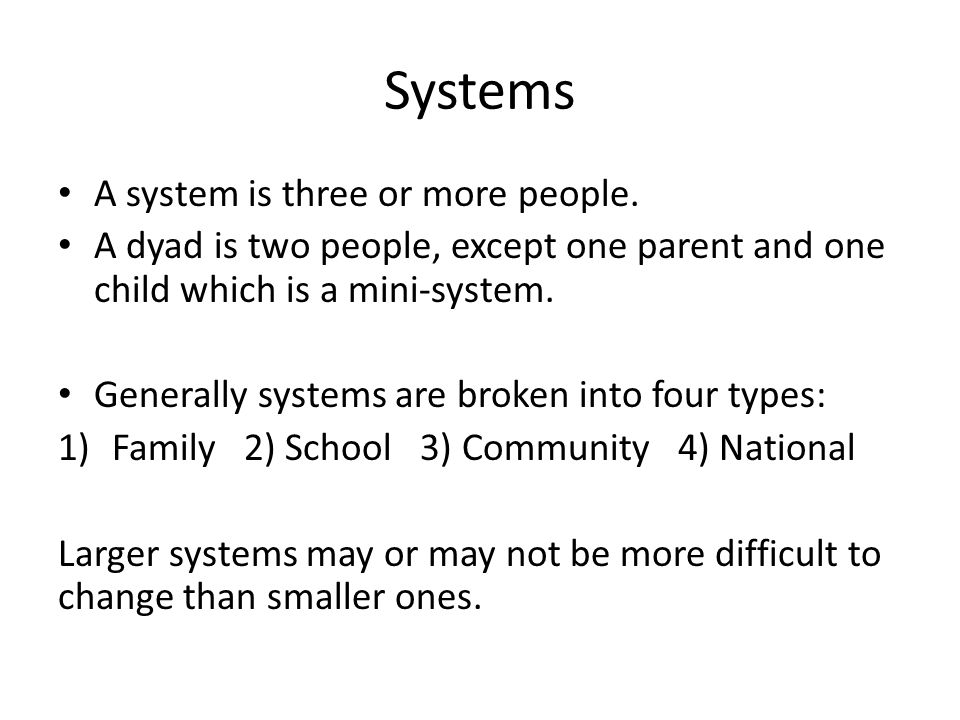 Systems A system is three or more people.