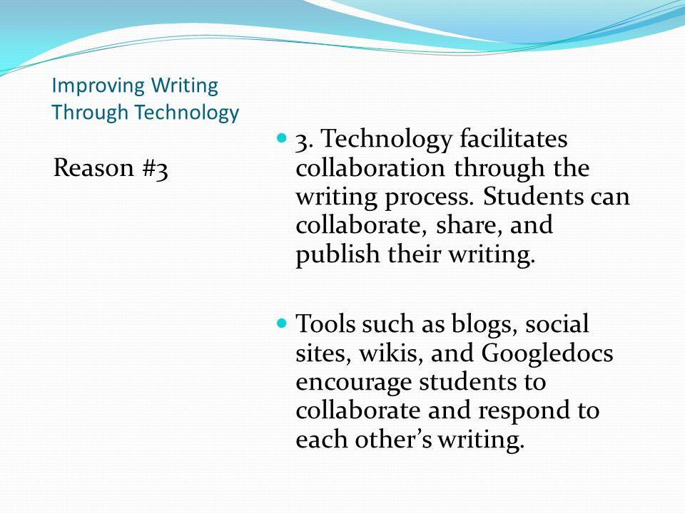 Improving Writing Through Technology Reason #3 3.