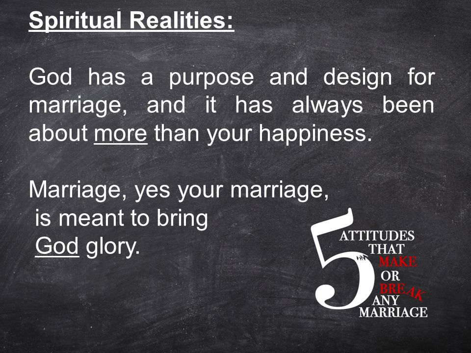 Spiritual Realities: God has a purpose and design for marriage, and it has always been about more than your happiness.