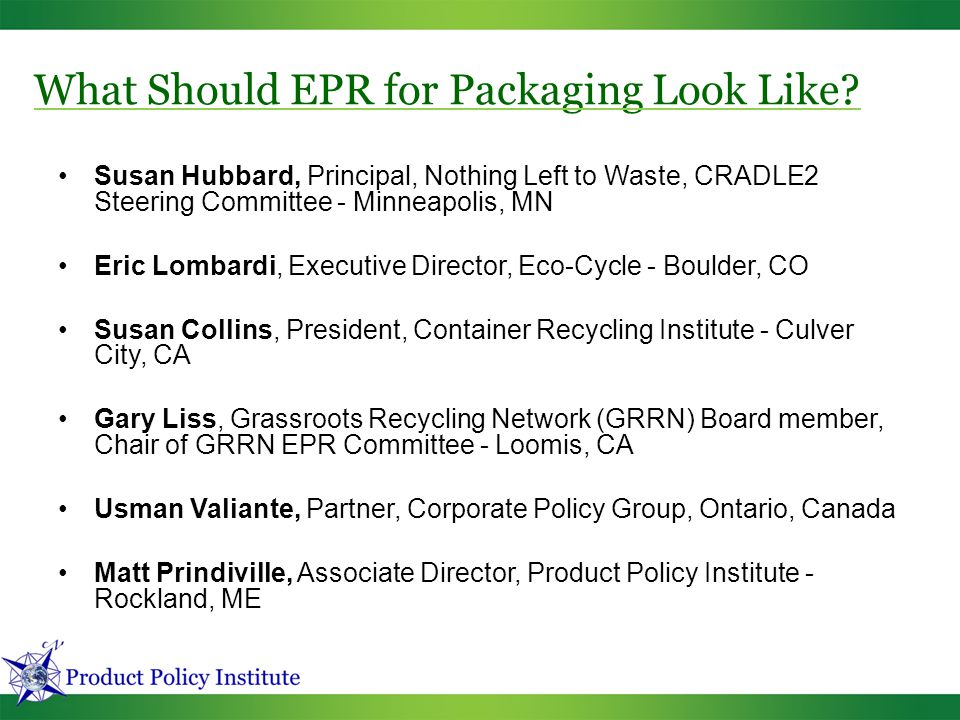 What Should EPR for Packaging Look Like? Susan Hubbard, Principal, Nothing Left to Waste, CRADLE2 Steering Committee - Minneapolis, MN Eric Lombardi,