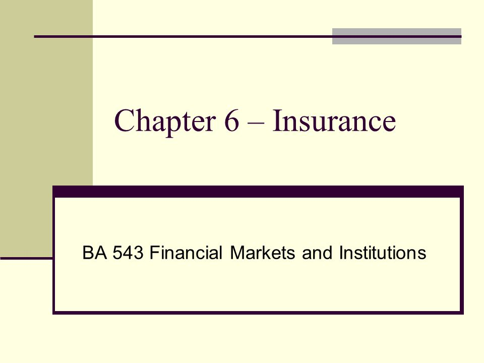 Chapter 6 – Insurance BA 543 Financial Markets and Institutions