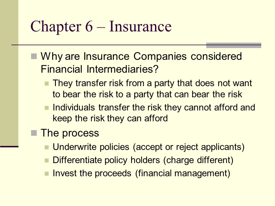 Chapter 6 – Insurance Why are Insurance Companies considered Financial Intermediaries.