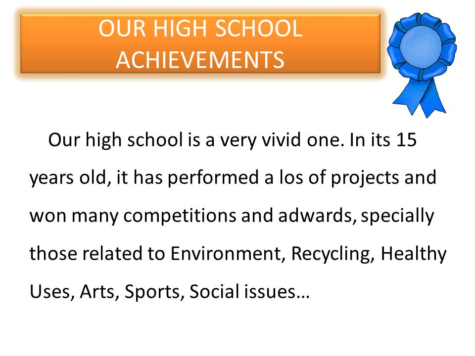 OUR HIGH SCHOOL ACHIEVEMENTS Our high school is a very vivid one.