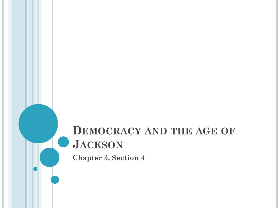 D EMOCRACY AND THE AGE OF J ACKSON Chapter 3, Section 4