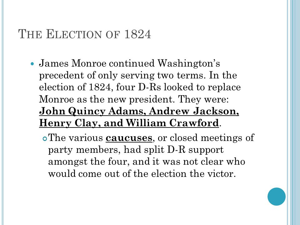 T HE E LECTION OF 1824 James Monroe continued Washington's precedent of only serving two terms.