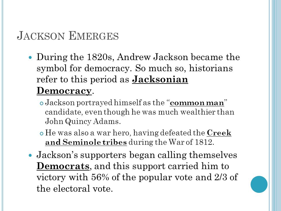 J ACKSON E MERGES During the 1820s, Andrew Jackson became the symbol for democracy.
