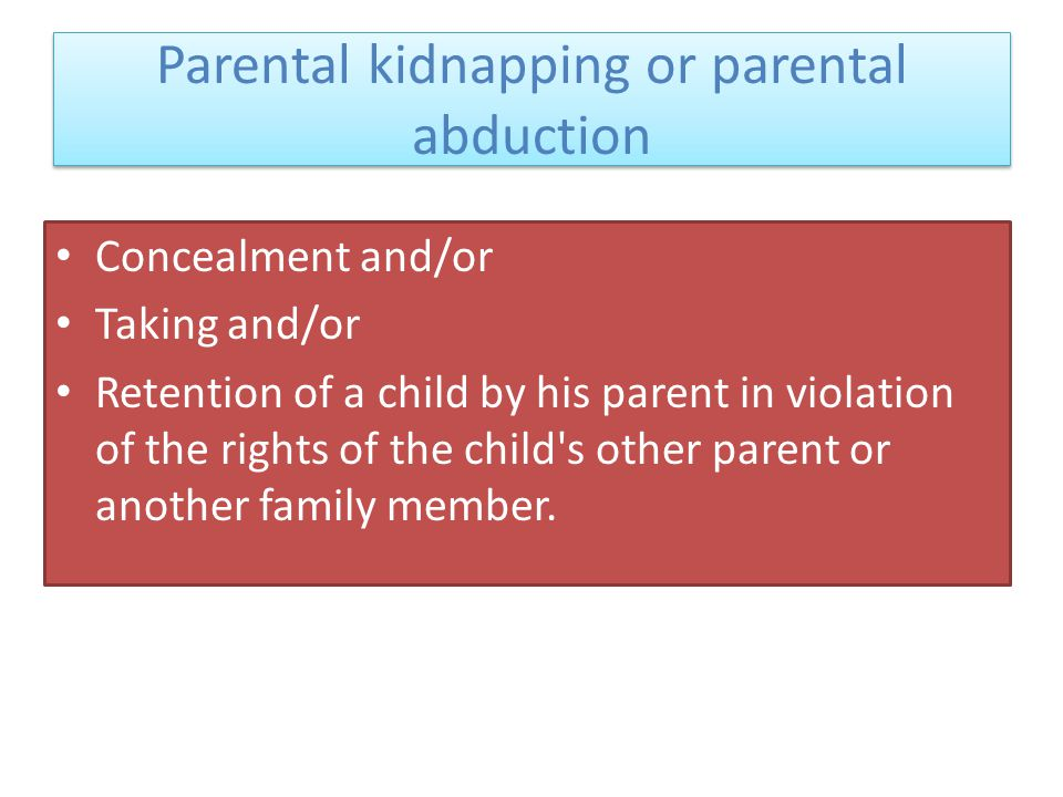 Concealment and/or Taking and/or Retention of a child by his parent in violation of the rights of the child's other parent or another family member. P