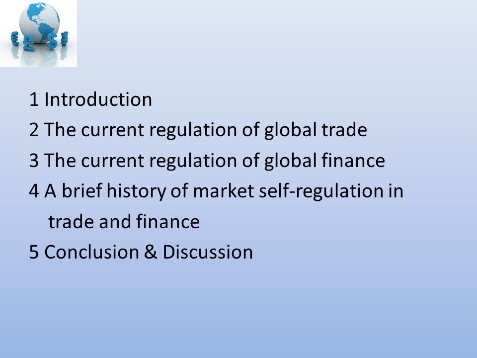 1 Introduction 2 The current regulation of global trade 3 The current regulation of global finance 4 A brief history of market self-regulation in trad