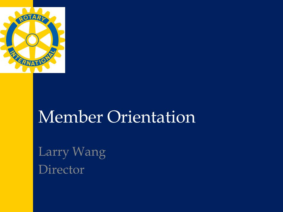 Member Orientation Larry Wang Director