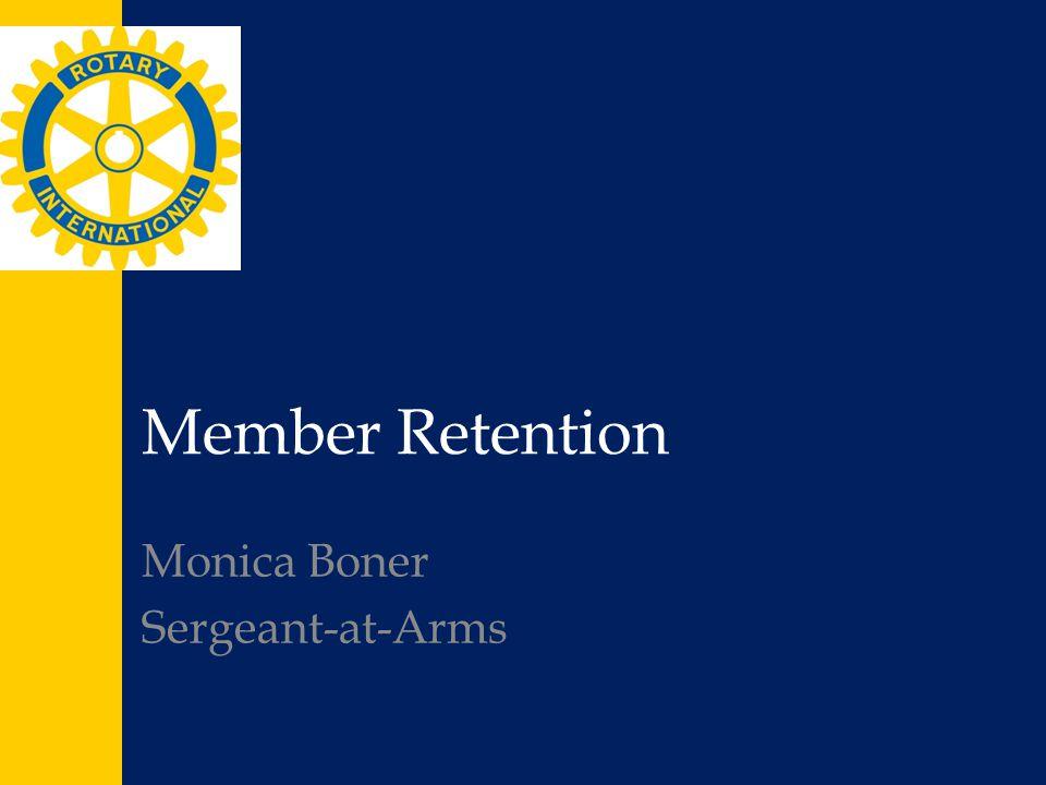 Member Retention Monica Boner Sergeant-at-Arms