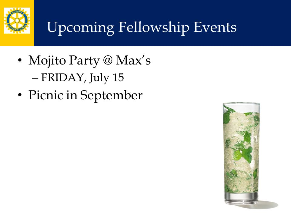 Upcoming Fellowship Events Mojito Party @ Max's – FRIDAY, July 15 Picnic in September