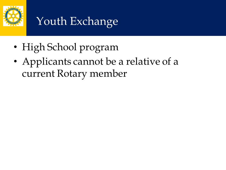 Youth Exchange High School program Applicants cannot be a relative of a current Rotary member