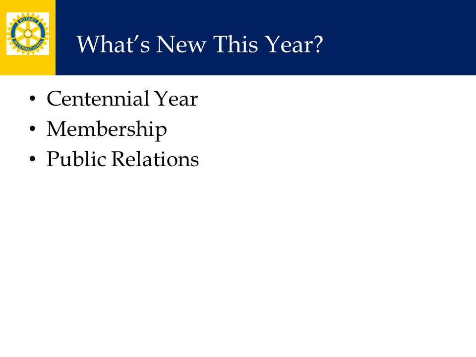 What's New This Year Centennial Year Membership Public Relations